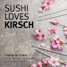 Sushi loves Kirsch